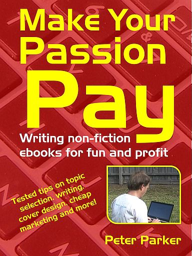 Make Your Passion Pay: Writing non-fiction ebooks for fun and profit - click here for more